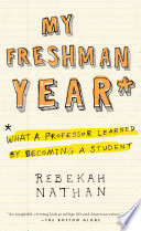 My freshman year what a professor learned by becoming a student /
