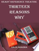 Ready Reference Treatise  Thirteen Reasons Why