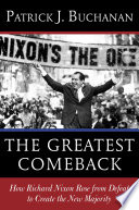 The Greatest Comeback : nixon, tells the definitive story of nixon's resurrection...