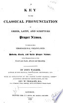 A Key to the Classical Pronunciation of Greek  Latin  and Scripture Proper Names