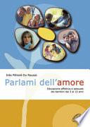 Parlami dell amore  Educazione affettiva e sessuale dei bambini dai 3 ai 12 anni