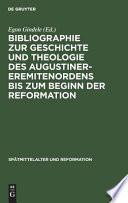 Bibliographie zur Geschichte und Theologie des Augustinereremitenordens bis zum Beginn der Reformation