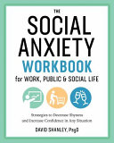 The Social Anxiety Workbook For Work Public Social Life