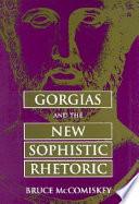 Gorgias and the New Sophistic Rhetoric