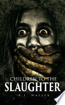 Children To The Slaughter  Slaughter Series Book 1