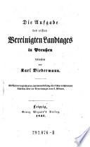 Die Aufgabe des ersten Vereinigten Landtages in preußen beleuchtet von Karl Biedermann. Nebst einer vergleichenden Zusammenstellung aller bisher erschienenen Schriften Über die Verordnungen vom 3. Februar