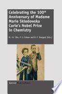 Celebrating the 100th Anniversary of Madame Marie Sklodowska Curie   s Nobel Prize in Chemistry