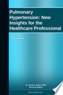Pulmonary Hypertension  New Insights for the Healthcare Professional  2012 Edition