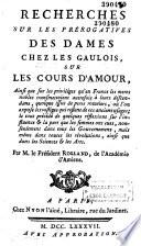 Recherches sur les prérogatives des dames chez les Gaulois, sur les cours d'amour... par M. Le Président Rolland de l'Académie d'Amiens