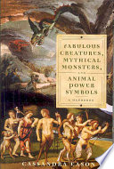 Fabulous Creatures, Mythical Monsters, and Animal Power Symbols A Handbook