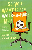 So You Want to Be a Work At Home Mom