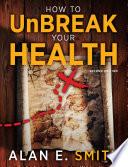 How to Unbreak Your Health