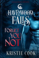 Forget You Not A Havenwood Falls Novella