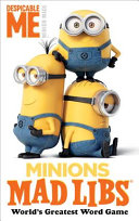 Minions Mad Libs : minions! what do the minions do when...