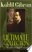 Kahlil Gibran Ultimate Collection     21 Books in One Volume  Illustrated