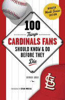 100 Things Cardinals Fans Should Know   Do Before They Die