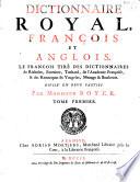 Dictionnaire royal, françois et anglois Le françois tiré des dictionnaires de Richelet, Furetiere, Tachard, de l'Academie françoise, & des remarques de Vaugelas, Menage & Bouhours. : Divisé en deux parties