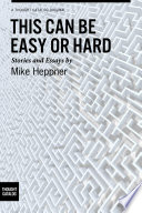 This Can Be Easy or Hard: Stories and Essays