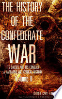 The History of the Confederate War, Its Causes and Its Conduct, Vol.2 (of 2) Events Were Occurring Which Were In