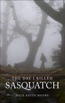 The Day I Killed Sasquatch