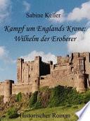 Kampf um Englands Krone: Wilhelm, der Eroberer