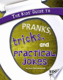 The Kids  Guide to Pranks  Tricks  and Practical Jokes