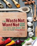 The Waste Not  Want Not Cookbook