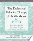 The Dialectical Behavior Therapy Skills Workbook For Ptsd