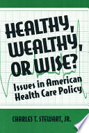 Healthy Wealthy Or Wise Issues In American Health Care Policy