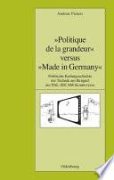 """""""Politique de la grandeur"""" versus """"Made in Germany"""""""