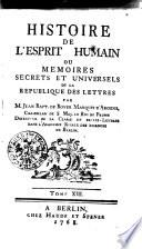 Histoire de l   esprit humain ou m  moires secrets et universels de la R  publique des lettres