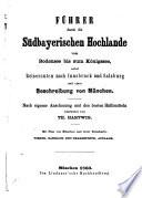 F  hrer durch die S  dbayerischen Hochlande vom Bodensee bis zum K  nigssee  nebst Reiserouten nach Innsbruck und Salzburg und einer Beschreibung von M  nchen