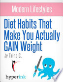Modern Lifestyles  Diet Habits That Make You Actually GAIN Weight