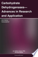 Carbohydrate Dehydrogenases   Advances in Research and Application  2012 Edition