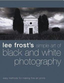 Lee Frost s Simple Art of Black and White Photography