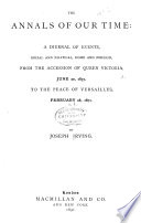 The Annals of Our Time      From the accession of Queen Victoria  June 20  1837  to the peace of Versailles  Feb  28  1871