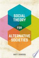 Social Theory for Alternative Societies