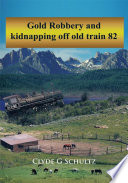 Gold Robbery And Kidnapping Off Old Train 82 : from southern illinois through montana, and eventually 400...