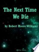 The Next Time We Die