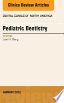 Pediatric Dentistry  An Issue of Dental Clinics