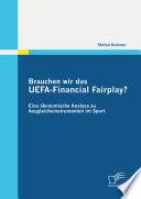Brauchen wir das UEFA-Financial Fairplay? Eine ökonomische Analyse zu Ausgleichsinstrumenten im Sport
