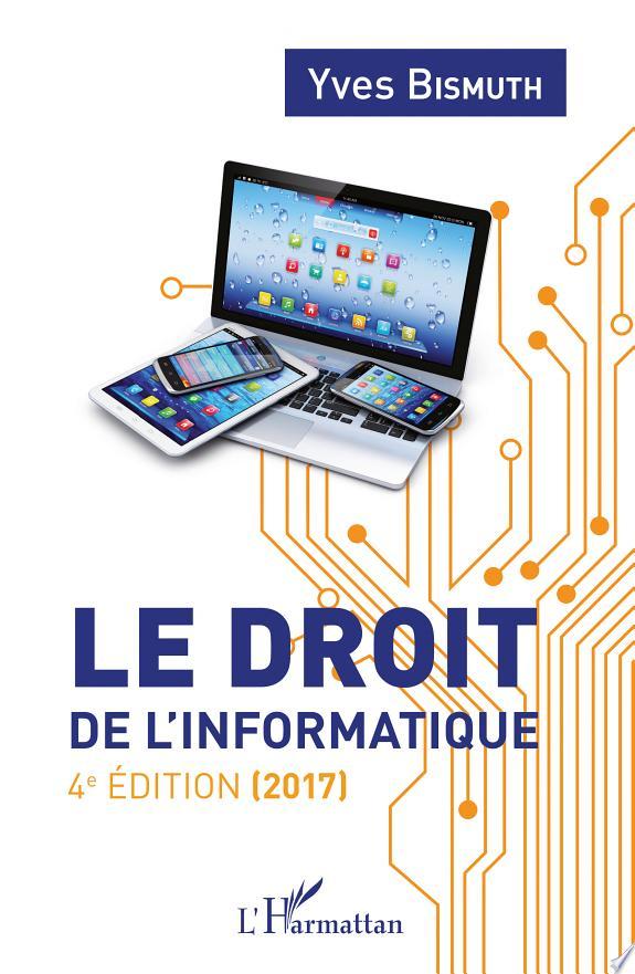 Le droit de l'informatique / Yves Bismuth.- Paris : l'Harmattan , copyright 2017
