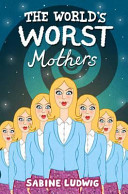 The World s Worst Mothers