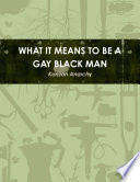 WHAT IT MEANS TO BE A GAY BLACK MAN