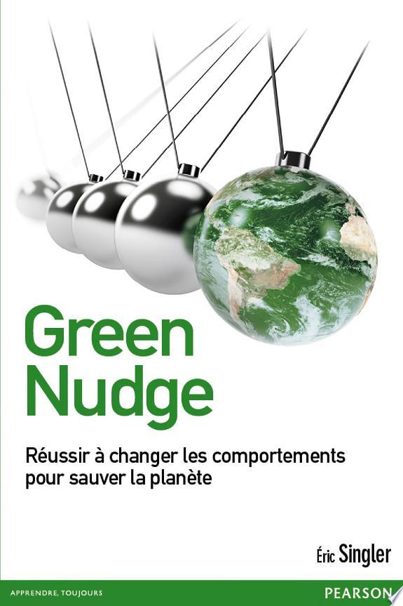 Green nudge : réussir à changer les comportements pour sauver la planète / Éric Singler.- [Montreuil] : Pearson , copyright 2015