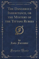 download ebook the dangerous inheritance, or the mystery of the tittani rubies (classic reprint) pdf epub