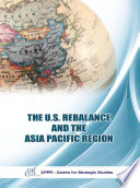 The U S Rebalance and the Asia Pacific Region