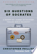 Six Questions of Socrates  A Modern Day Journey of Discovery through World Philosophy