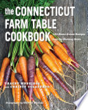The Connecticut Farm Table Cookbook 150 Homegrown Recipes From The Nutmeg State The Farm Table Cookbook