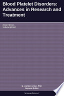 Blood Platelet Disorders Advances In Research And Treatment 2011 Edition